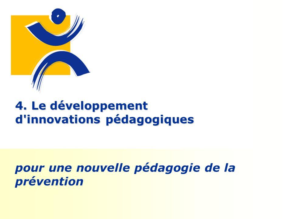 4. Le développement d innovations pédagogiques pour une nouvelle pédagogie de la prévention