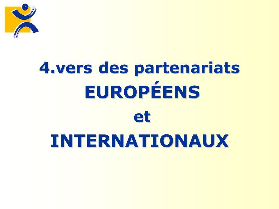 4.vers des partenariats EUROPÉENS et INTERNATIONAUX