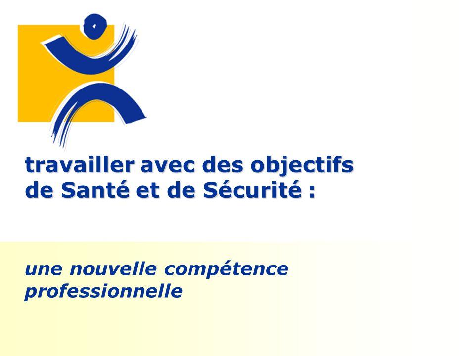 travailler avec des objectifs de Santé et de Sécurité : une nouvelle compétence professionnelle