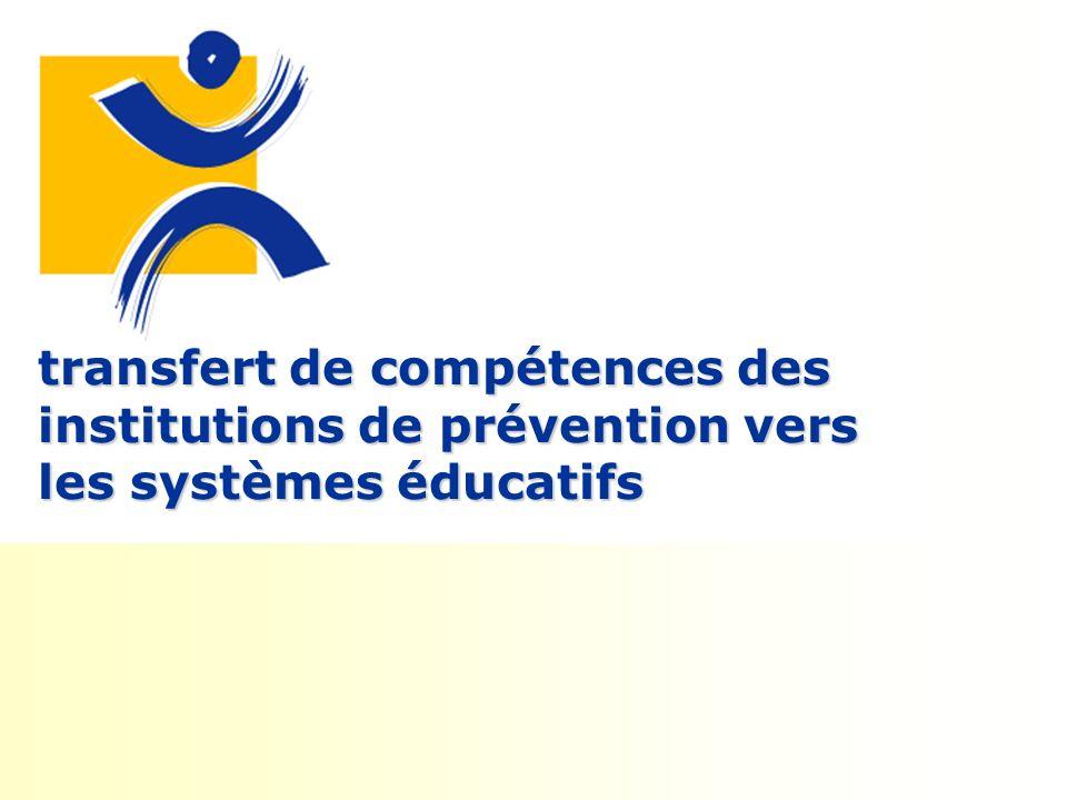 transfert de compétences des institutions de prévention vers les systèmes éducatifs