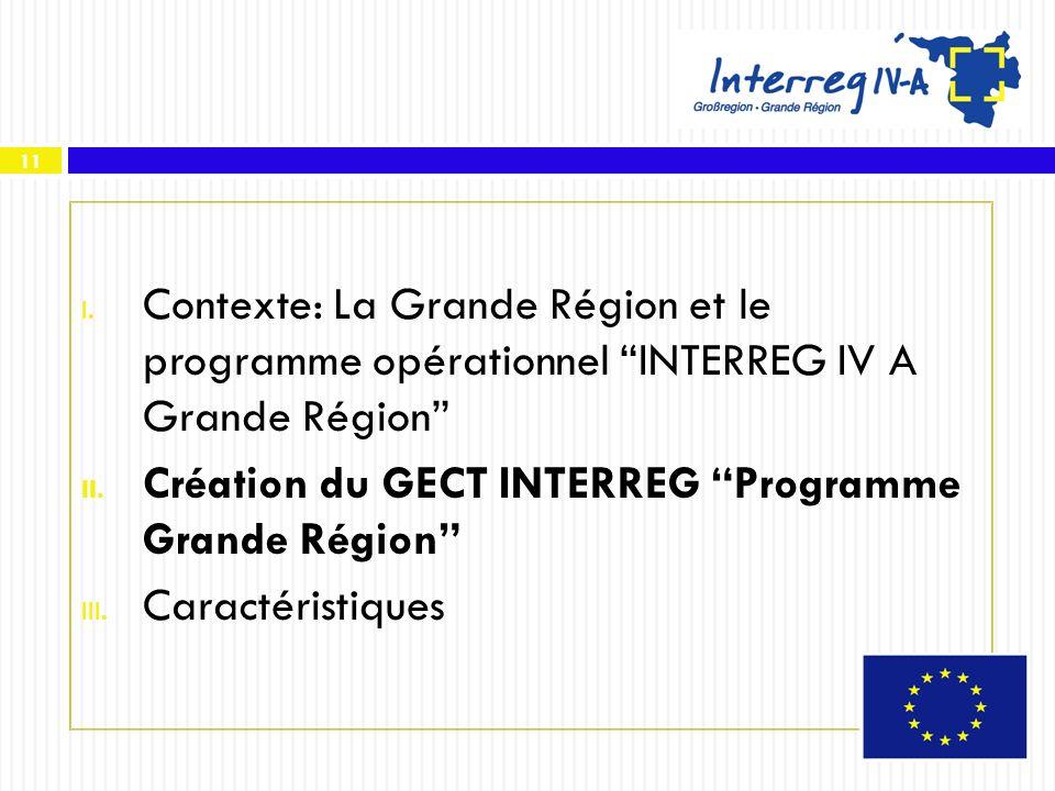 11 I. Contexte: La Grande Région et le programme opérationnel INTERREG IV A Grande Région II. Création du GECT INTERREG Programme Grande Région III. C