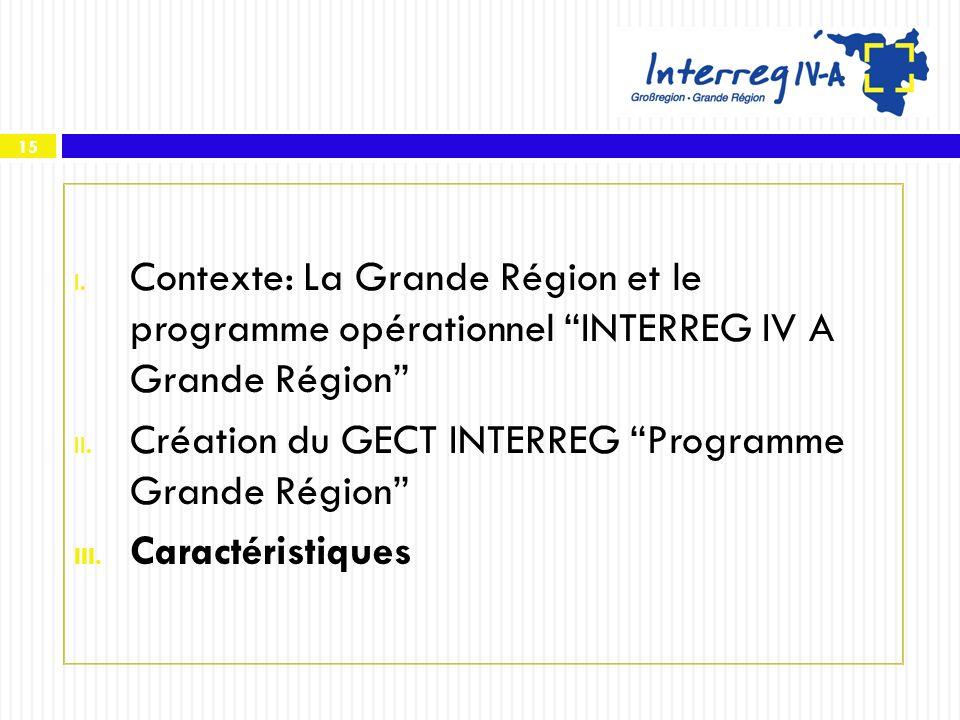 15 I. Contexte: La Grande Région et le programme opérationnel INTERREG IV A Grande Région II. Création du GECT INTERREG Programme Grande Région III. C