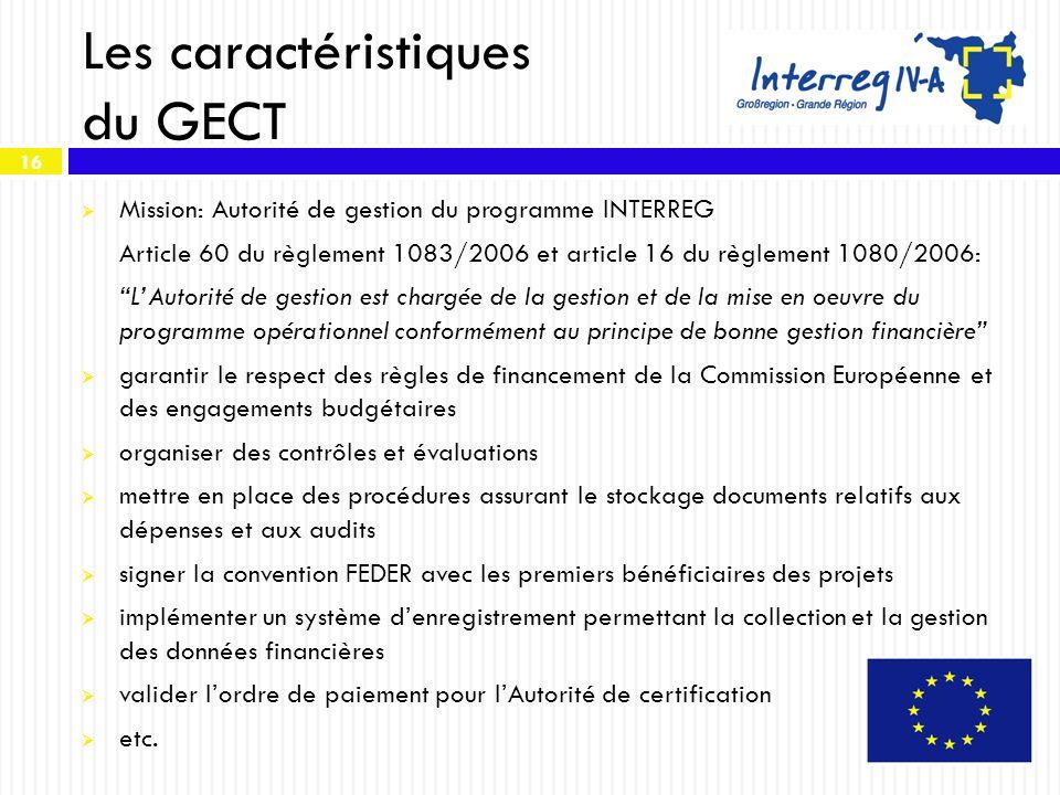 16 Les caractéristiques du GECT Mission: Autorité de gestion du programme INTERREG Article 60 du règlement 1083/2006 et article 16 du règlement 1080/2