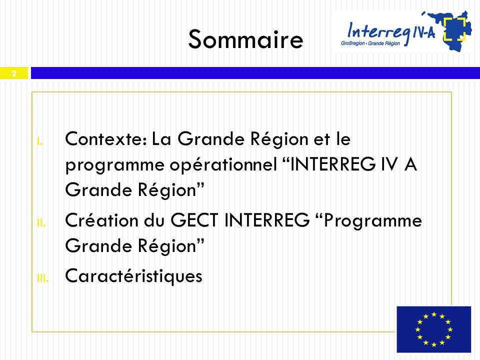 2 Sommaire I. Contexte: La Grande Région et le programme opérationnel INTERREG IV A Grande Région II. Création du GECT INTERREG Programme Grande Régio