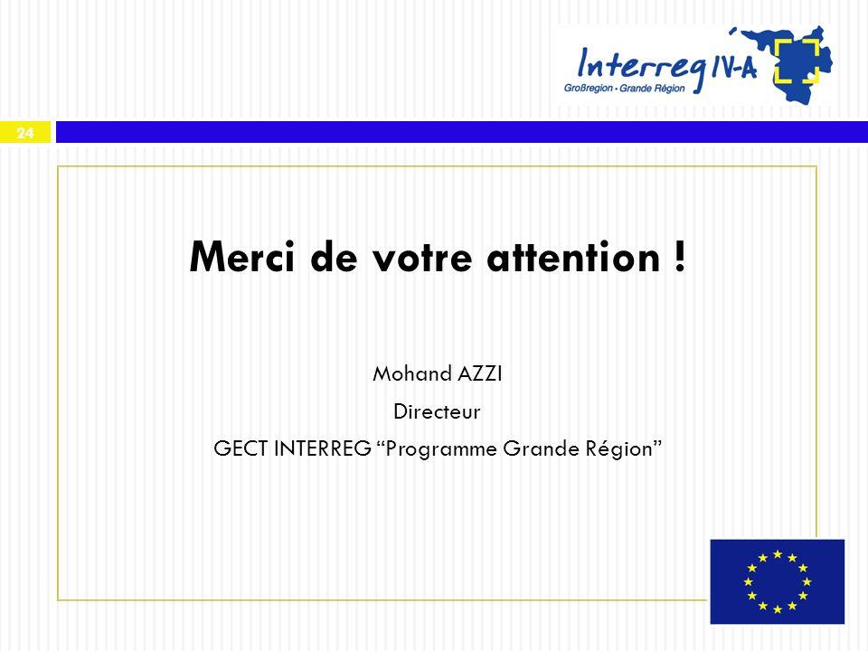 24 Merci de votre attention ! Mohand AZZI Directeur GECT INTERREG Programme Grande Région
