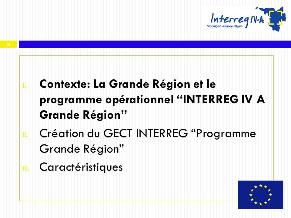 3 I. Contexte: La Grande Région et le programme opérationnel INTERREG IV A Grande Région II. Création du GECT INTERREG Programme Grande Région III. Ca