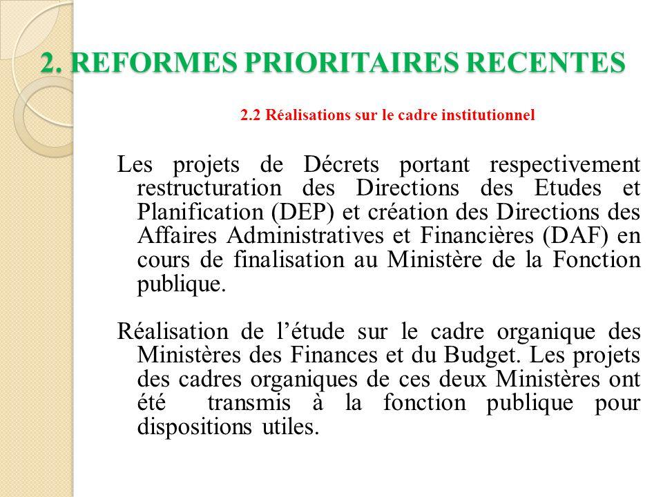 2. REFORMES PRIORITAIRES RECENTES 2.2 Réalisations sur le cadre institutionnel Les projets de Décrets portant respectivement restructuration des Direc