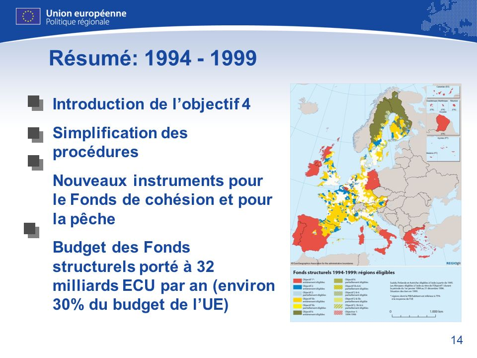 14 Résumé: 1994 - 1999 Introduction de lobjectif 4 Simplification des procédures Nouveaux instruments pour le Fonds de cohésion et pour la pêche Budge