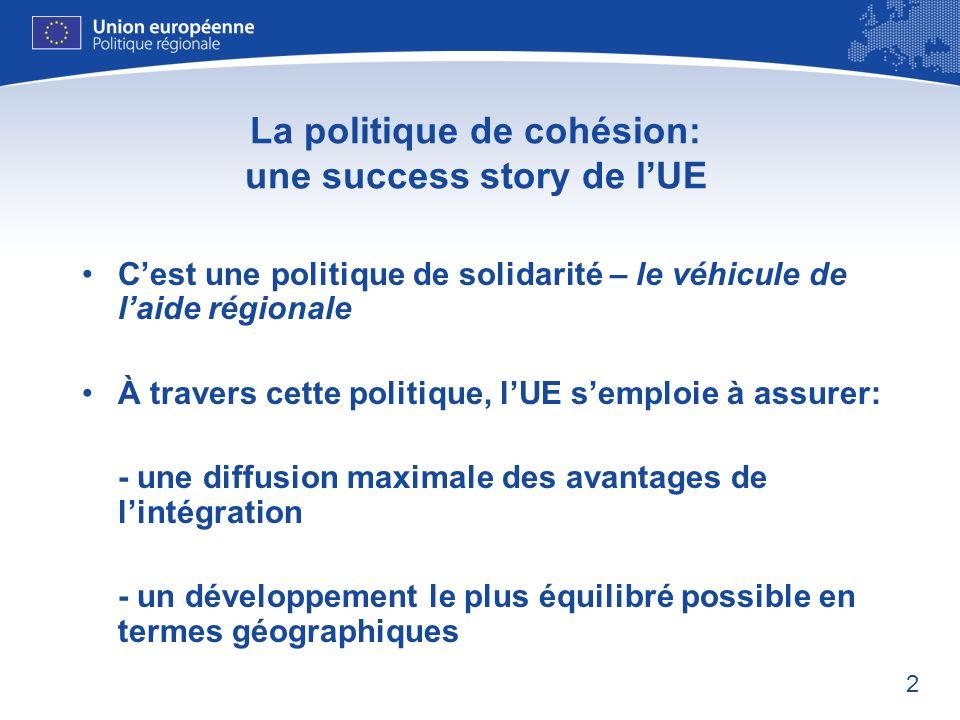 2 La politique de cohésion: une success story de lUE Cest une politique de solidarité – le véhicule de laide régionale À travers cette politique, lUE