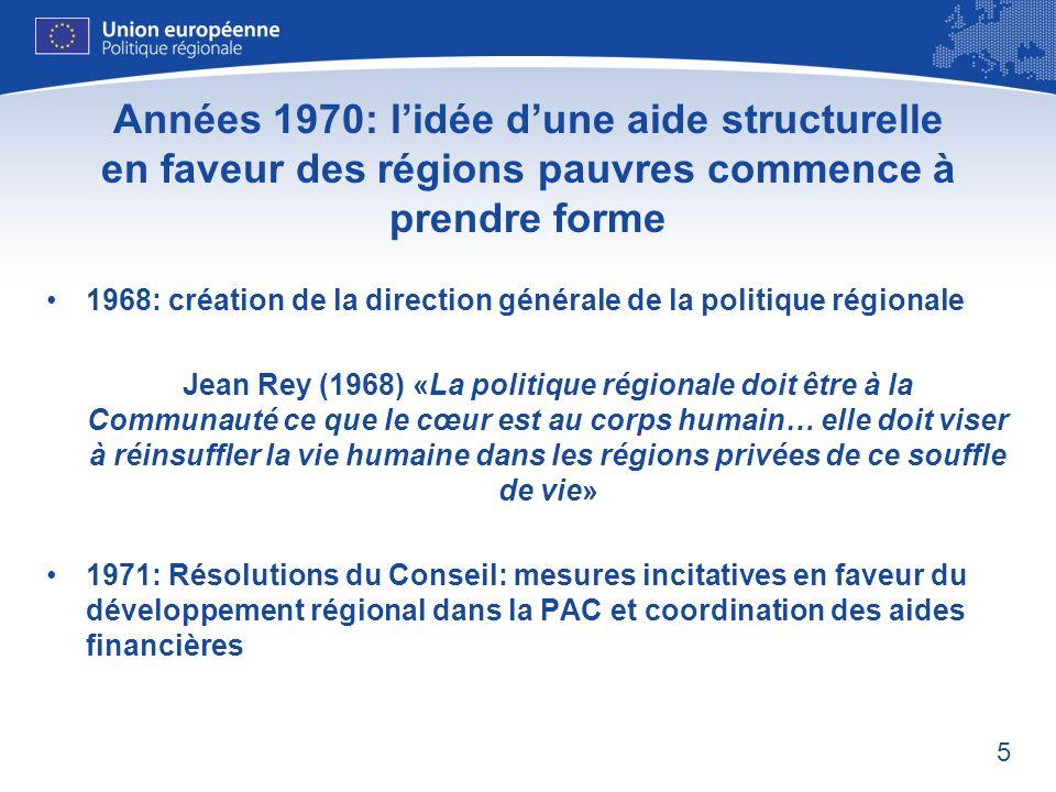 6 Début dune véritable action avec de vraies ressources 1973: «Rapport Thompson»: si lobjectif dexpansion continue […] a été réalisé, celle-ci manque encore déquilibre et dharmonie 1975: Création du Fonds européen de développement régional (FEDER) pour une période test de 3 ans.