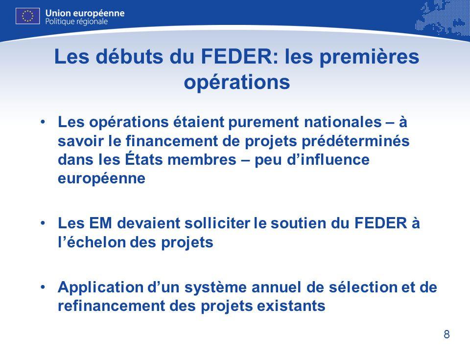 8 Les débuts du FEDER: les premières opérations Les opérations étaient purement nationales – à savoir le financement de projets prédéterminés dans les