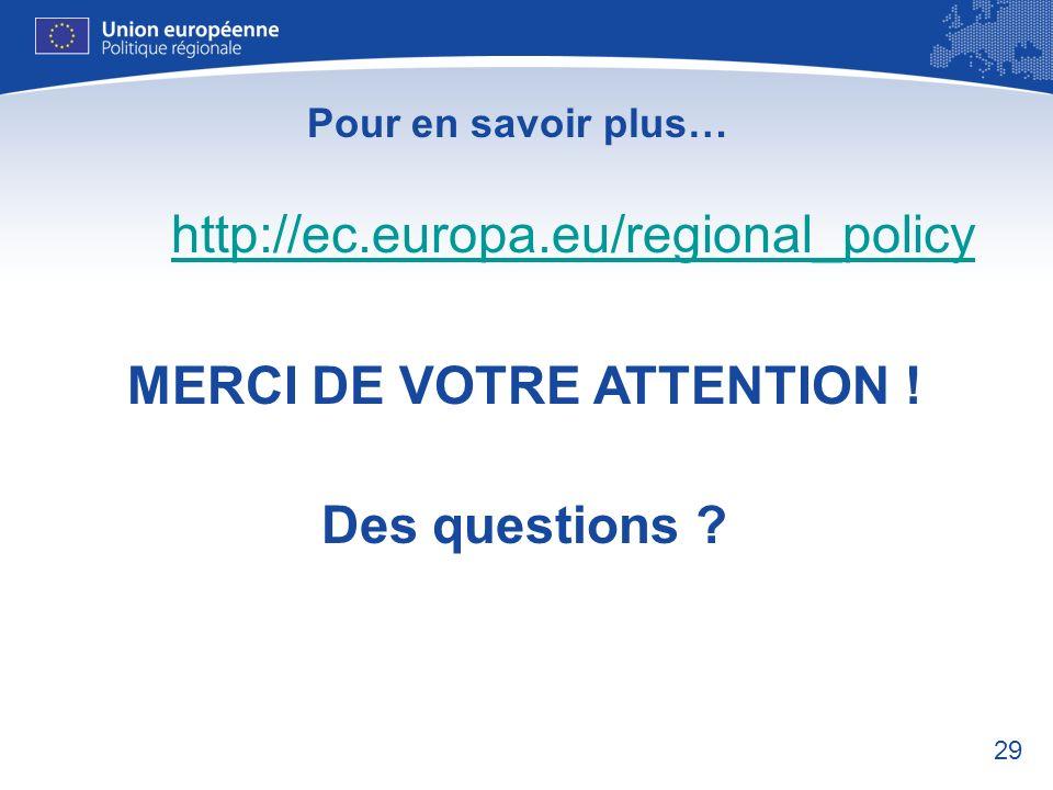 29 Pour en savoir plus… http://ec.europa.eu/regional_policy MERCI DE VOTRE ATTENTION ! Des questions ?