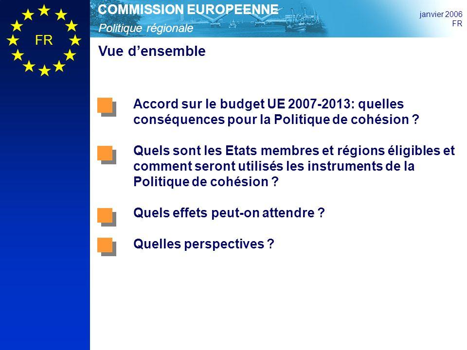 Politique régionale COMMISSION EUROPEENNE janvier 2006 FR Vue densemble Accord sur le budget UE 2007-2013: quelles conséquences pour la Politique de cohésion .