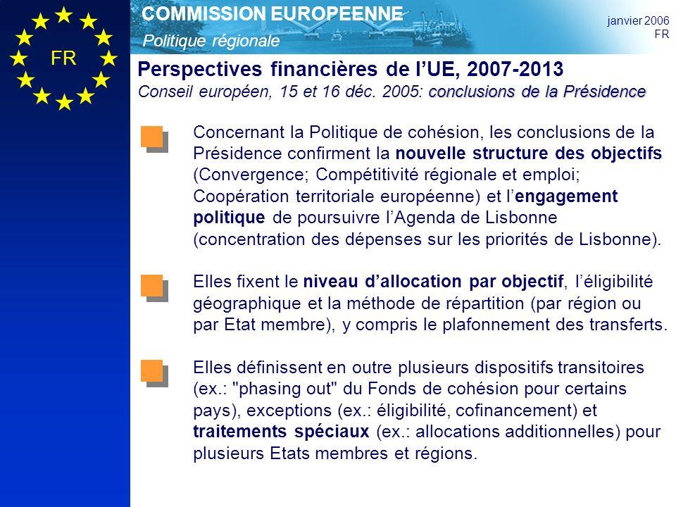 Politique régionale COMMISSION EUROPEENNE janvier 2006 FR Programmation: ciblage sur les priorités de Lisbonne Les conclusions de la Présidence stipulent que le ciblage des dépenses sera établi à la fois au titre des objectifs Convergence (60%) et Compétitivité régionale et emploi (75%) pour les politiques qui contribuent directement à la réalisation des priorités de Lisbonne.