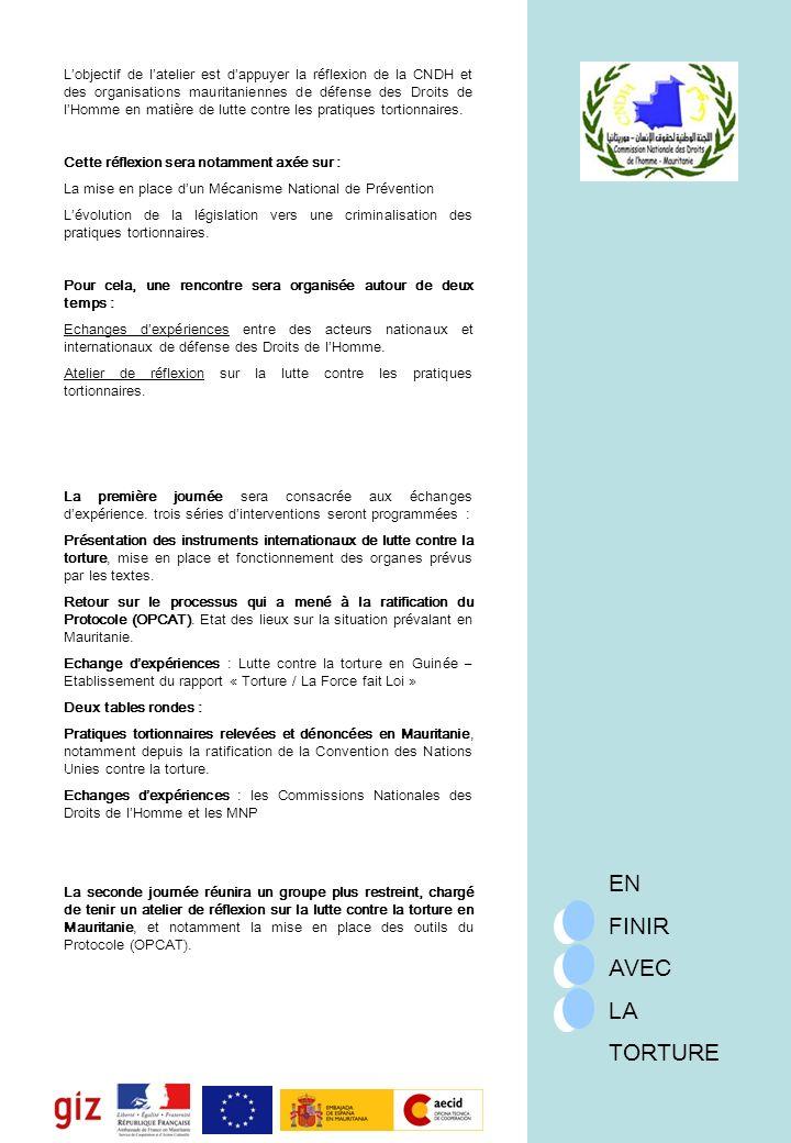 EN FINIR AVEC LA TORTURE Lobjectif de latelier est dappuyer la réflexion de la CNDH et des organisations mauritaniennes de défense des Droits de lHomme en matière de lutte contre les pratiques tortionnaires.
