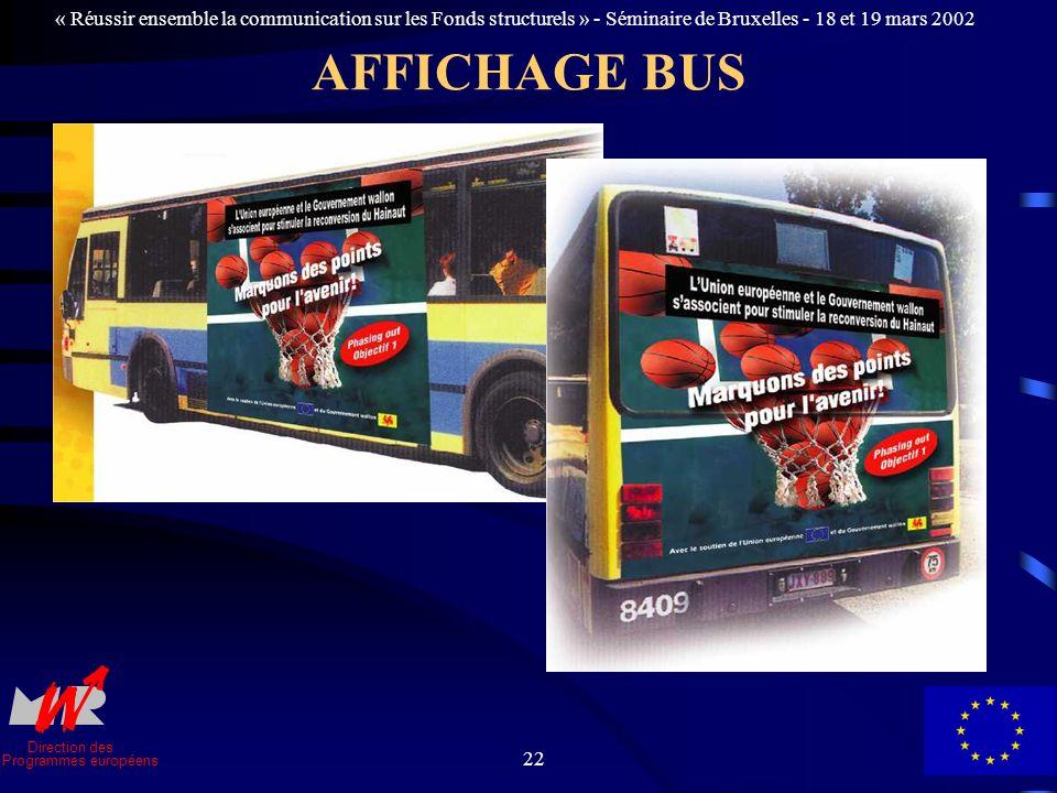 Direction des Programmes européens « Réussir ensemble la communication sur les Fonds structurels » - Séminaire de Bruxelles - 18 et 19 mars 2002 22 AFFICHAGE BUS