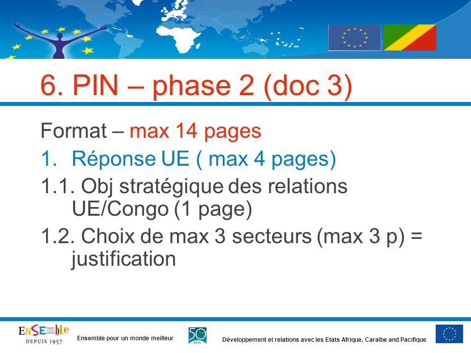 Développement et relations avec les Etats Afrique, Caraïbe and Pacifique Ensemble pour un monde meilleur 6. PIN – phase 2 (doc 3) Format – max 14 page
