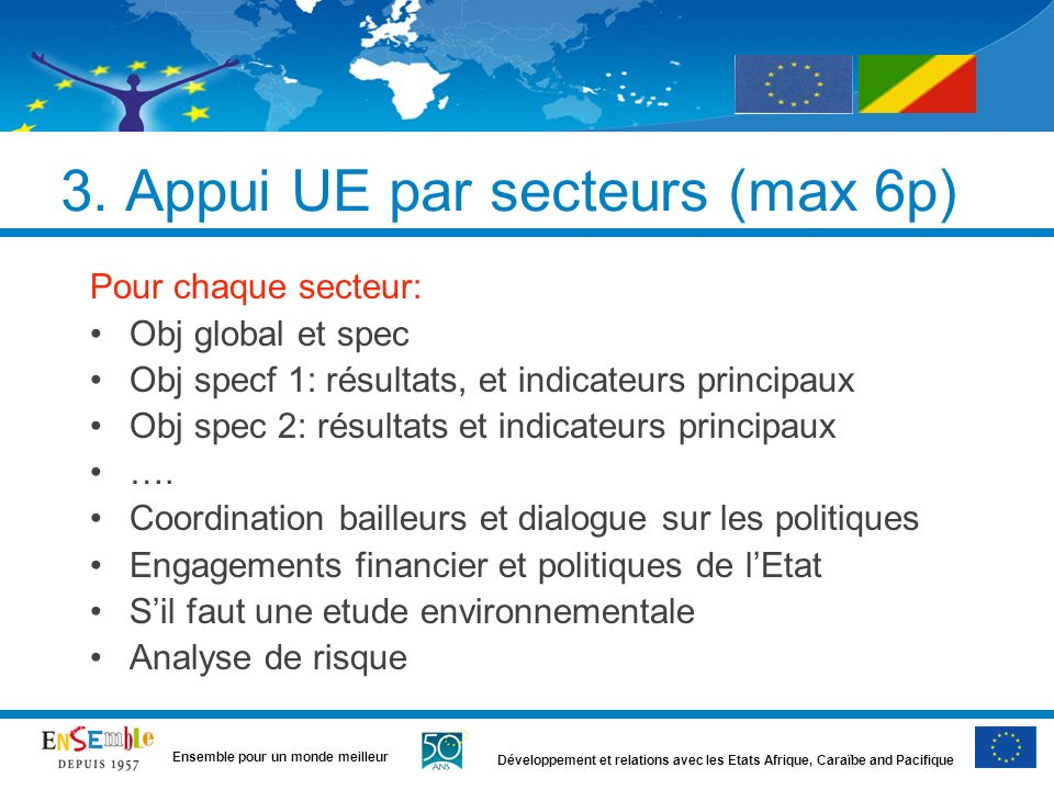 Développement et relations avec les Etats Afrique, Caraïbe and Pacifique Ensemble pour un monde meilleur 3. Appui UE par secteurs (max 6p) Pour chaque