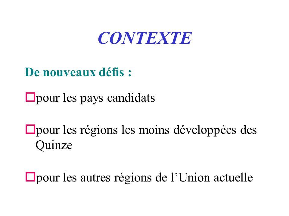 CONTEXTE De nouveaux défis : opour les pays candidats opour les régions les moins développées des Quinze opour les autres régions de lUnion actuelle