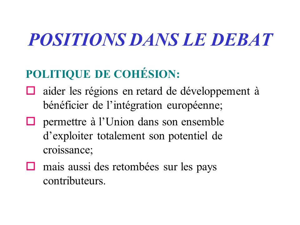 POSITIONS DANS LE DEBAT POLITIQUE DE COHÉSION: oaider les régions en retard de développement à bénéficier de lintégration européenne; opermettre à lUn