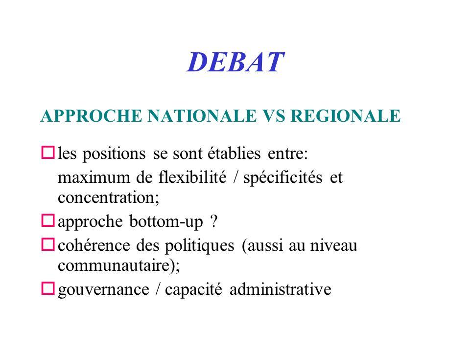 DEBAT APPROCHE NATIONALE VS REGIONALE oles positions se sont établies entre: maximum de flexibilité / spécificités et concentration; oapproche bottom-up .