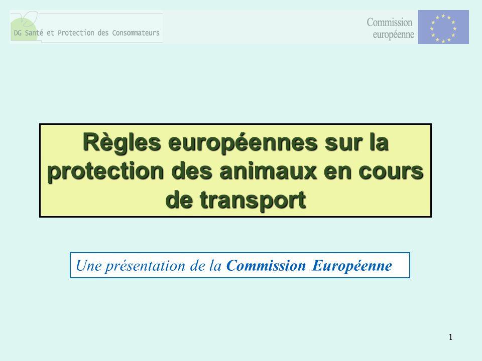 1 Règles européennes sur la protection des animaux en cours de transport Une présentation de la Commission Européenne