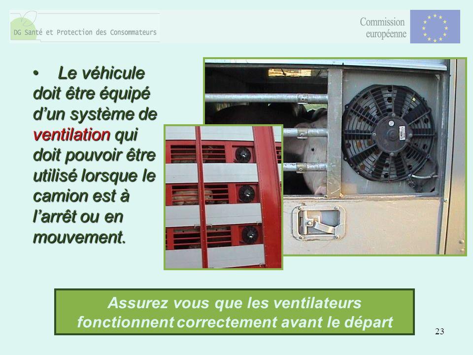 23 Le véhicule doit être équipé dun système de ventilation qui doit pouvoir être utilisé lorsque le camion est à larrêt ou en mouvement. Le véhicule d