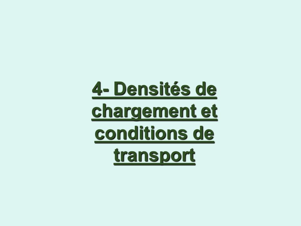4- Densités de chargement et conditions de transport