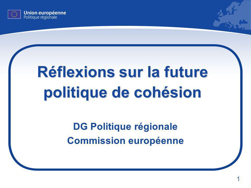 1 Réflexions sur la future politique de cohésion DG Politique régionale Commission européenne