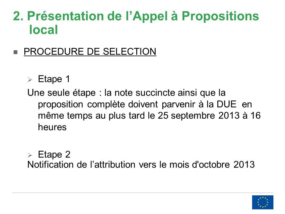 2. Présentation de lAppel à Propositions local PROCEDURE DE SELECTION Etape 1 Une seule étape : la note succincte ainsi que la proposition complète do