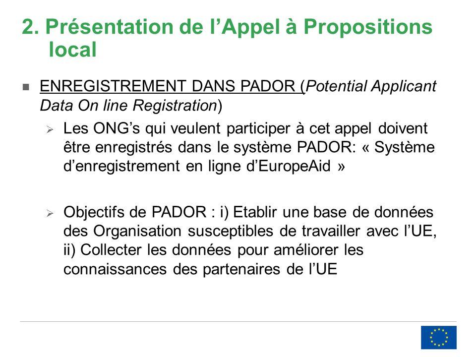 2. Présentation de lAppel à Propositions local ENREGISTREMENT DANS PADOR (Potential Applicant Data On line Registration) Les ONGs qui veulent particip