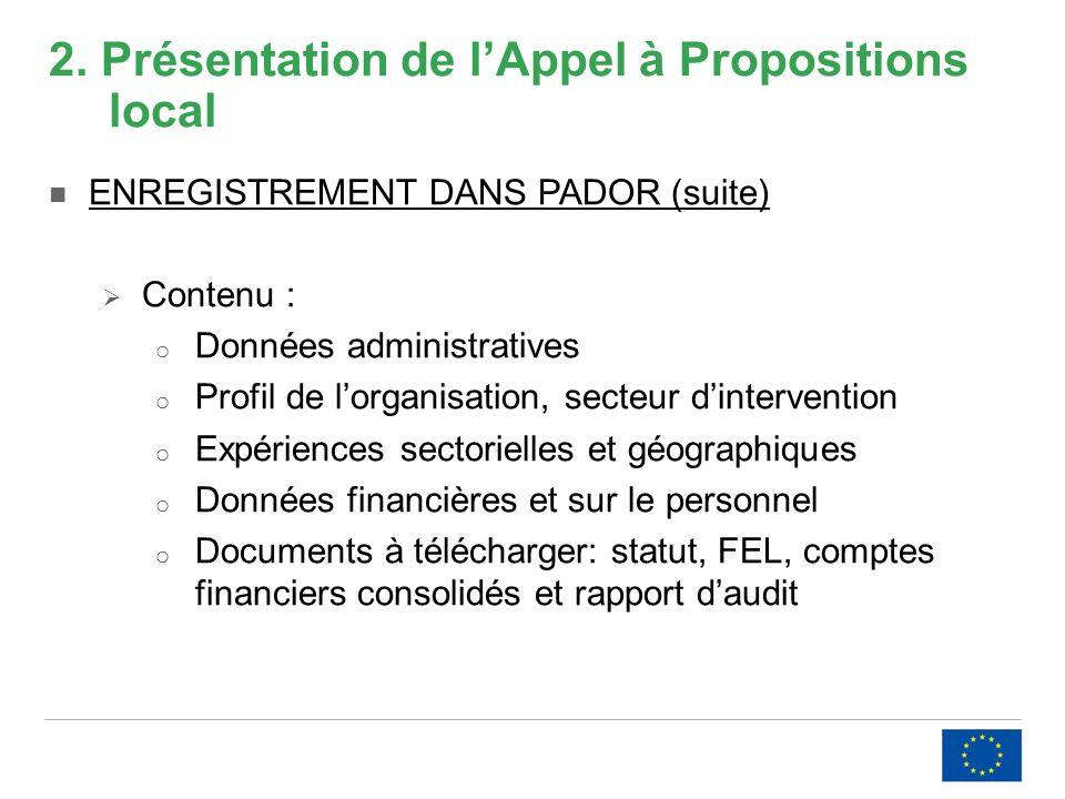 2. Présentation de lAppel à Propositions local ENREGISTREMENT DANS PADOR (suite) Contenu : o Données administratives o Profil de lorganisation, secteu