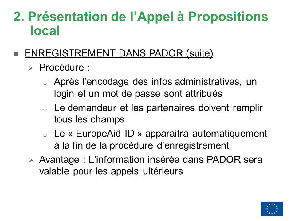 2. Présentation de lAppel à Propositions local ENREGISTREMENT DANS PADOR (suite) Procédure : o Après lencodage des infos administratives, un login et