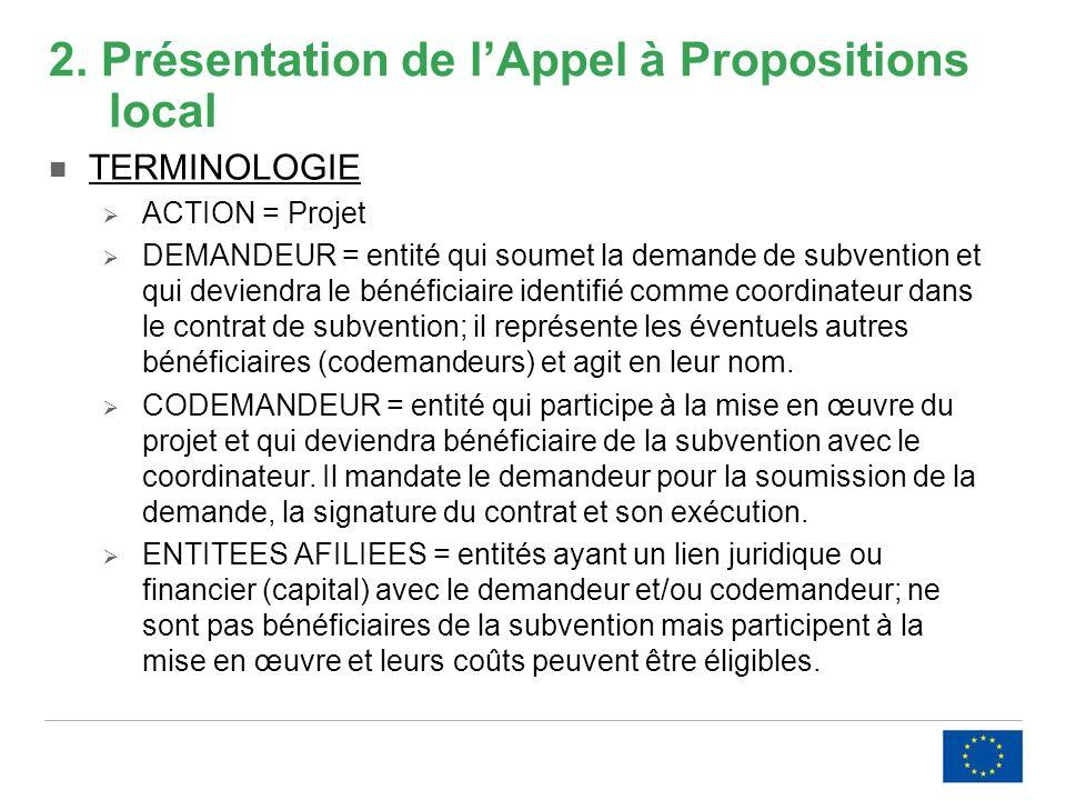 2. Présentation de lAppel à Propositions local TERMINOLOGIE ACTION = Projet DEMANDEUR = entité qui soumet la demande de subvention et qui deviendra le