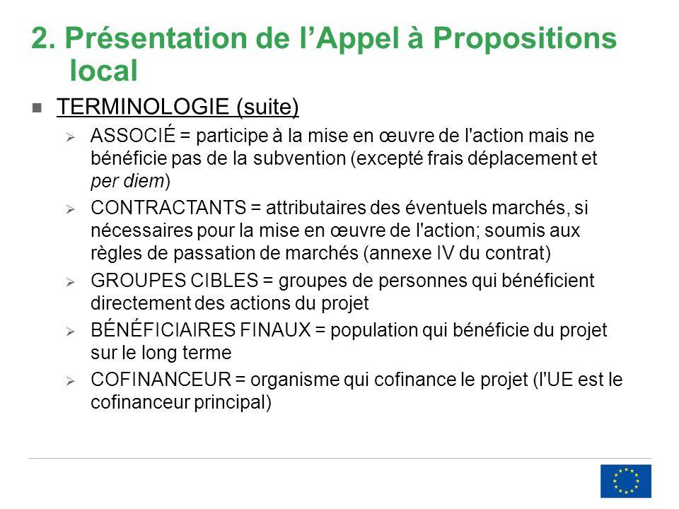2. Présentation de lAppel à Propositions local TERMINOLOGIE (suite) ASSOCIÉ = participe à la mise en œuvre de l'action mais ne bénéficie pas de la sub