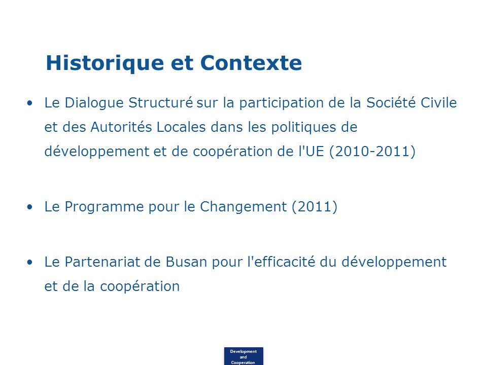 Development and Cooperation Historique et Contexte Le Dialogue Structuré sur la participation de la Société Civile et des Autorités Locales dans les politiques de développement et de coopération de l UE (2010-2011) Le Programme pour le Changement (2011) Le Partenariat de Busan pour l efficacité du développement et de la coopération