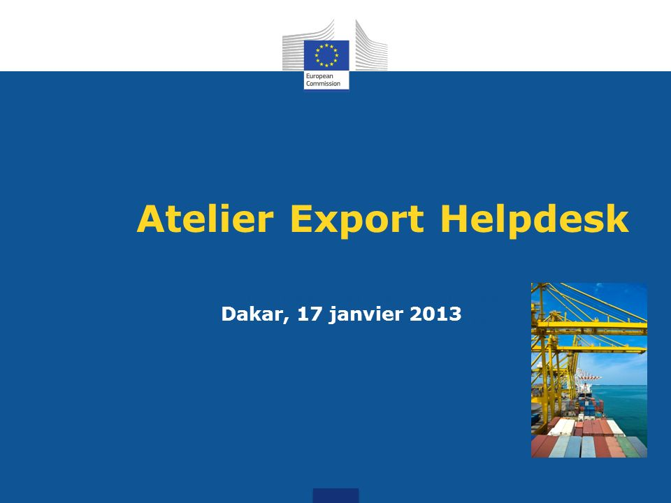Atelier Export Helpdesk Tailoring trade and investment policy for those countries most in need Dakar, 17 janvier 2013