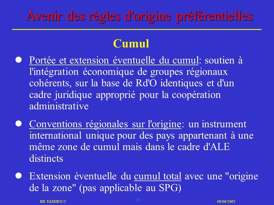 11 DG TAXUD/C/209/06/2005 Avenir des règles d'origine préférentielles Portée et extension éventuelle du cumul: soutien à l'intégration économique de g