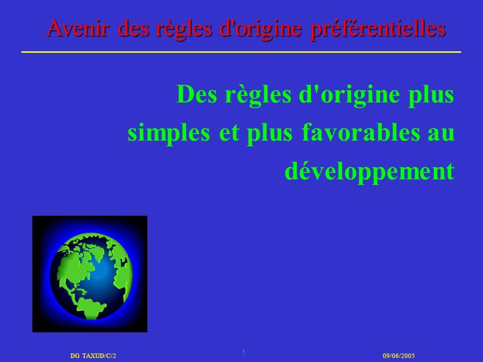 5 DG TAXUD/C/209/06/2005 Avenir des règles d'origine préférentielles Des règles d'origine plus simples et plus favorables au développement