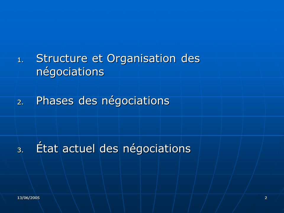13/06/200513 Phases des négociations : 3ème Phase De septembre 2006 à décembre 2007: De septembre 2006 à décembre 2007: Négociations de libéralisation Négociations de libéralisation Conclusion de l APE Conclusion de l APE Cette phase sera notamment consacrée aux négociations d accès au marché (marchandises et services).