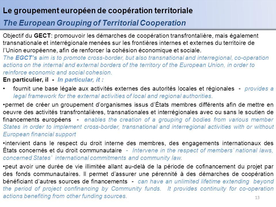 Le groupement européen de coopération territoriale The European Grouping of Territorial Cooperation 13 Objectif du GECT: promouvoir les démarches de c