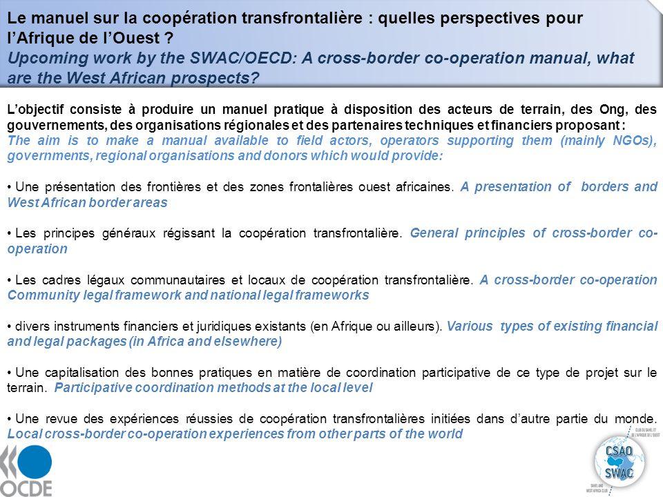 9 Le manuel sur la coopération transfrontalière : quelles perspectives pour lAfrique de lOuest ? Upcoming work by the SWAC/OECD: A cross-border co-ope