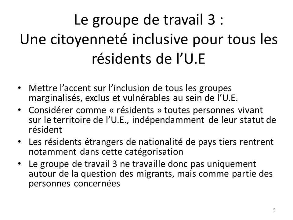 Le groupe de travail 3 : Une citoyenneté inclusive pour tous les résidents de lU.E Mettre laccent sur linclusion de tous les groupes marginalisés, exclus et vulnérables au sein de lU.E.