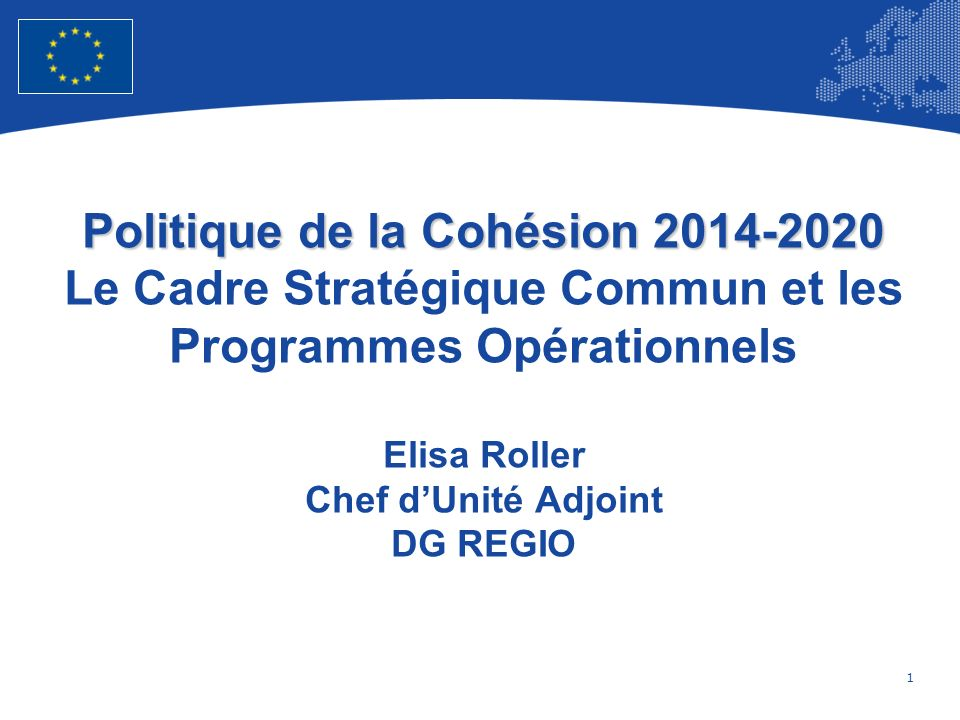 1 European Union Regional Policy – Employment, Social Affairs and Inclusion Politique de la Cohésion 2014-2020 Politique de la Cohésion 2014-2020 Le C
