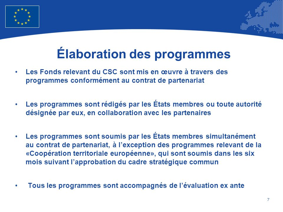 7 European Union Regional Policy – Employment, Social Affairs and Inclusion Élaboration des programmes Les Fonds relevant du CSC sont mis en œuvre à t