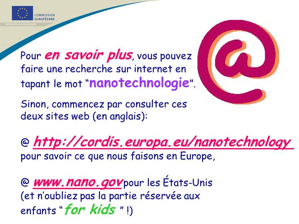 Pour en savoir plus, vous pouvez faire une recherche sur internet en tapant le mot nanotechnologie. Sinon, commencez par consulter ces deux sites web