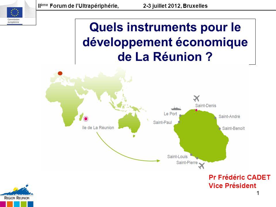 II ème Forum de lUltrapériphérie, 2-3 juillet 2012, Bruxelles 11 Quels instruments pour le développement économique de La Réunion ? Pr Frédéric CADET