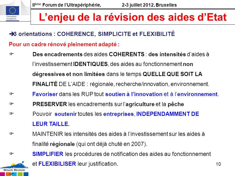 II ème Forum de lUltrapériphérie, 2-3 juillet 2012, Bruxelles 10 3 orientations : COHERENCE, SIMPLICITE et FLEXIBILITÉ Pour un cadre rénové pleinement