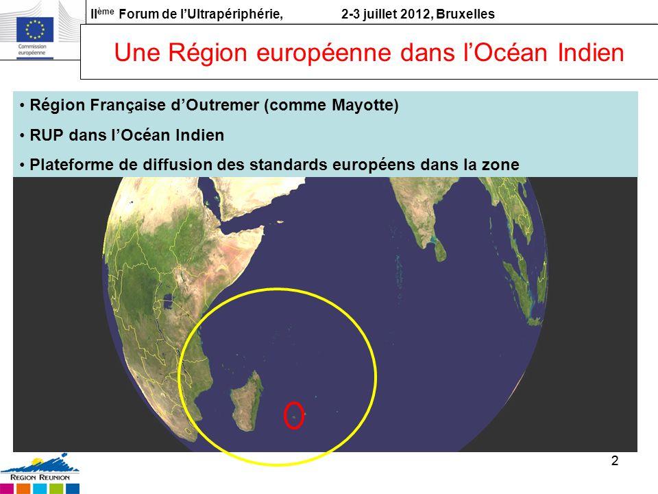 II ème Forum de lUltrapériphérie, 2-3 juillet 2012, Bruxelles 22 Une Région européenne dans lOcéan Indien Région Française dOutremer (comme Mayotte) R