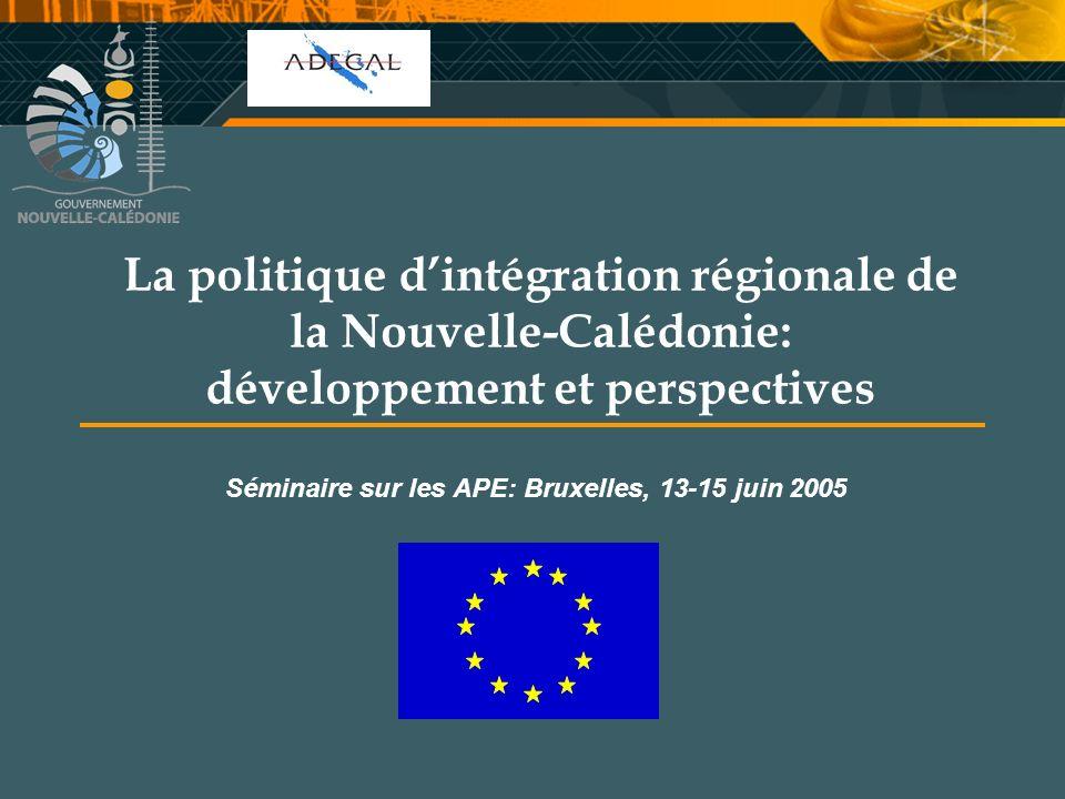 Cellule Communication La politique dintégration régionale de la Nouvelle-Calédonie: développement et perspectives Séminaire sur les APE: Bruxelles, 13